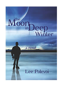 The Moon in Deep Winter, a novel by Lee Polevoi